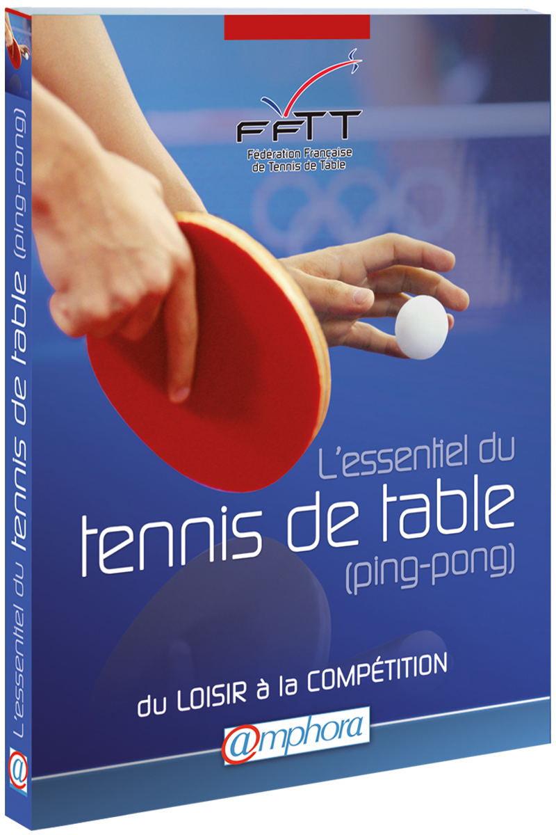 L essentiel du tennis de table editions amphora - Federation francaise de tennis de table ...