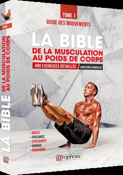 La bible de la musculation au poids de corps Tome 1