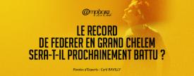 Le record de Federer en Grand Chelem sera-t-il prochainement battu ? - Paroles d'experts : Cyril RAVILLY