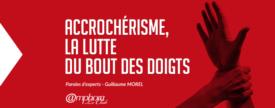 Accrochérisme, la lutte du bout des doigts – Paroles d'experts : Guillaume Morel